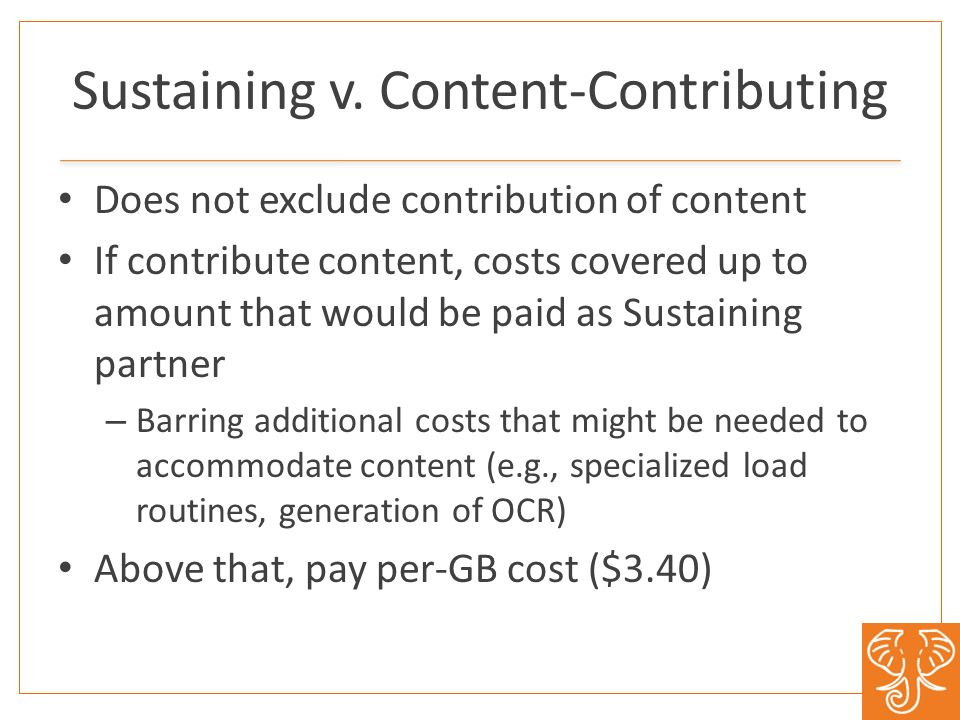 Sustaining v. Content-Contributing Does not exclude contribution of content If contribute content, costs covered up to amount that would be paid as Su