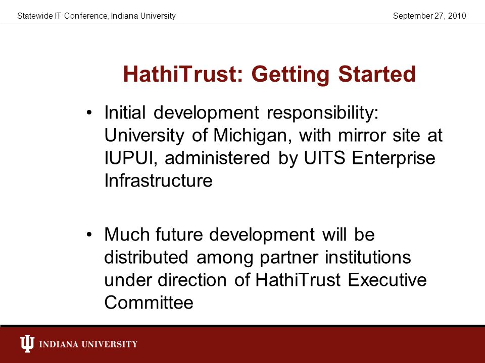 HathiTrust: Getting Started Initial development responsibility: University of Michigan, with mirror site at IUPUI, administered by UITS Enterprise Inf