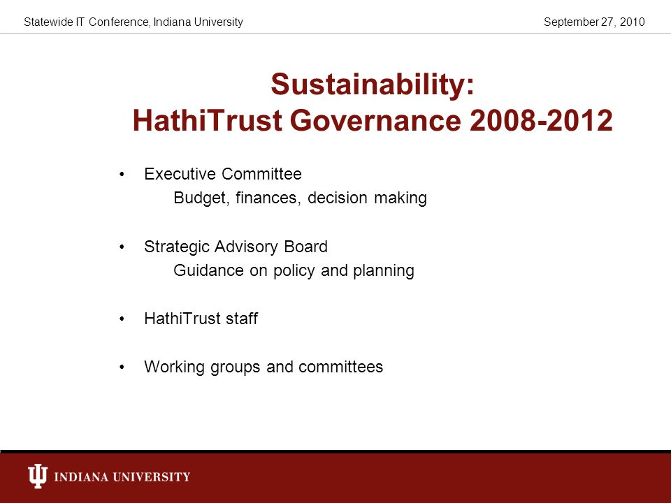 Sustainability: HathiTrust Governance 2008-2012 Executive Committee Budget, finances, decision making Strategic Advisory Board Guidance on policy and