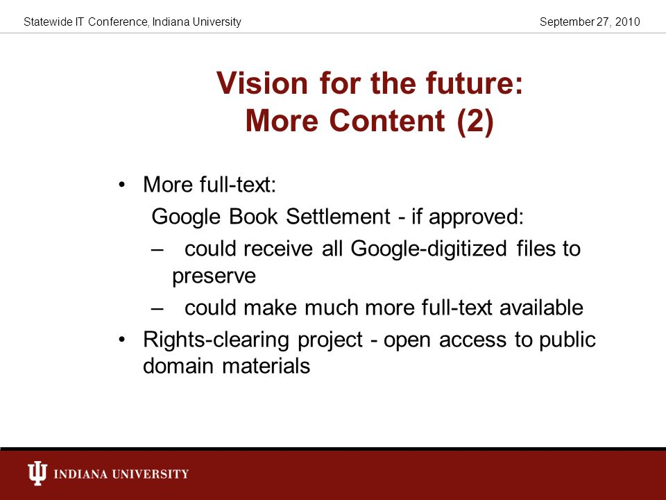 Vision for the future: More Content (2) More full-text: Google Book Settlement - if approved: –could receive all Google-digitized files to preserve –c
