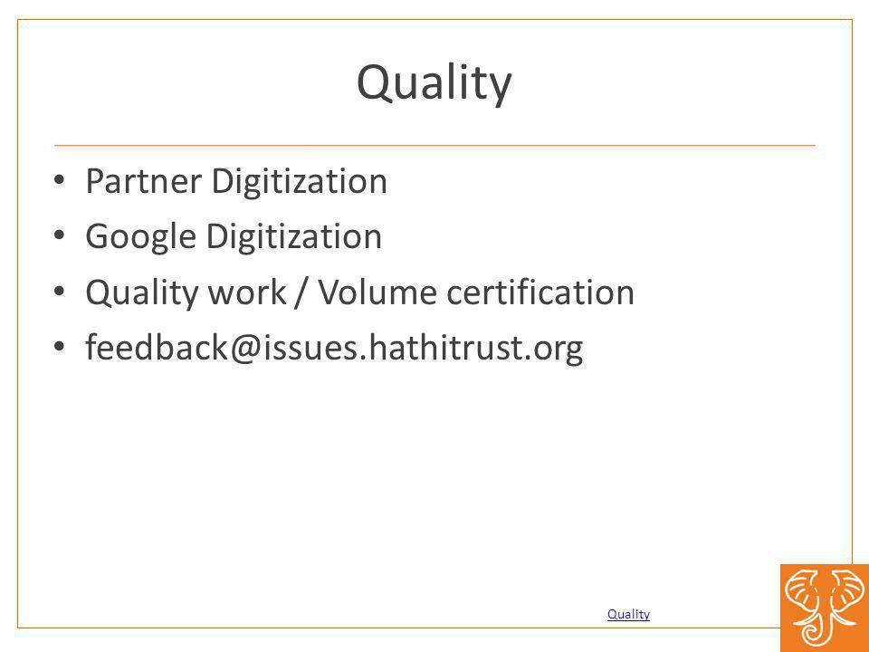 Quality Partner Digitization Google Digitization Quality work / Volume certification feedback@issues.hathitrust.org Quality