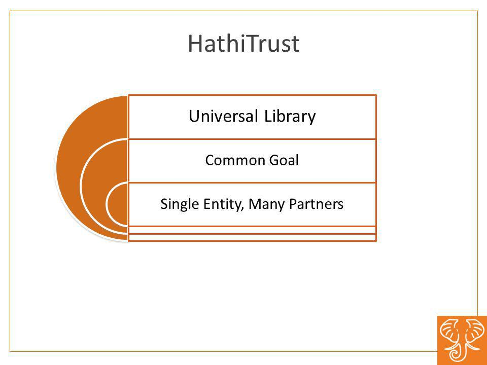 Universal Library Common Goal Single Entity, Many Partners HathiTrust