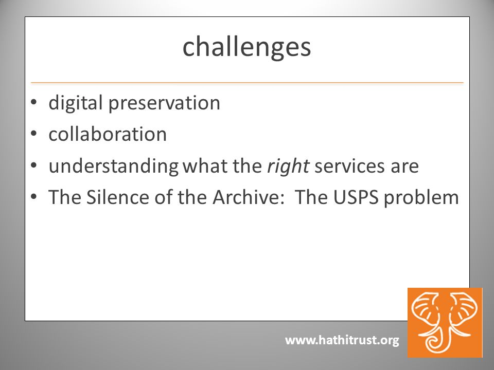 www.hathitrust.org challenges digital preservation collaboration understanding what the right services are The Silence of the Archive: The USPS problem