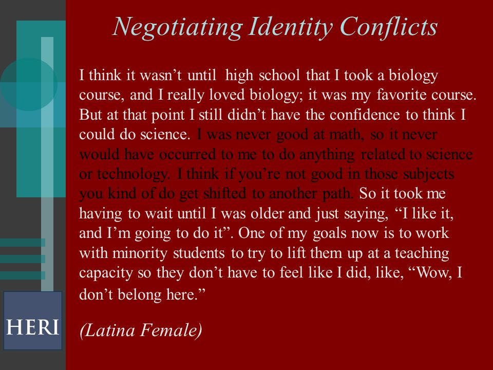 Negotiating Identity Conflicts I think it wasnt until high school that I took a biology course, and I really loved biology; it was my favorite course.
