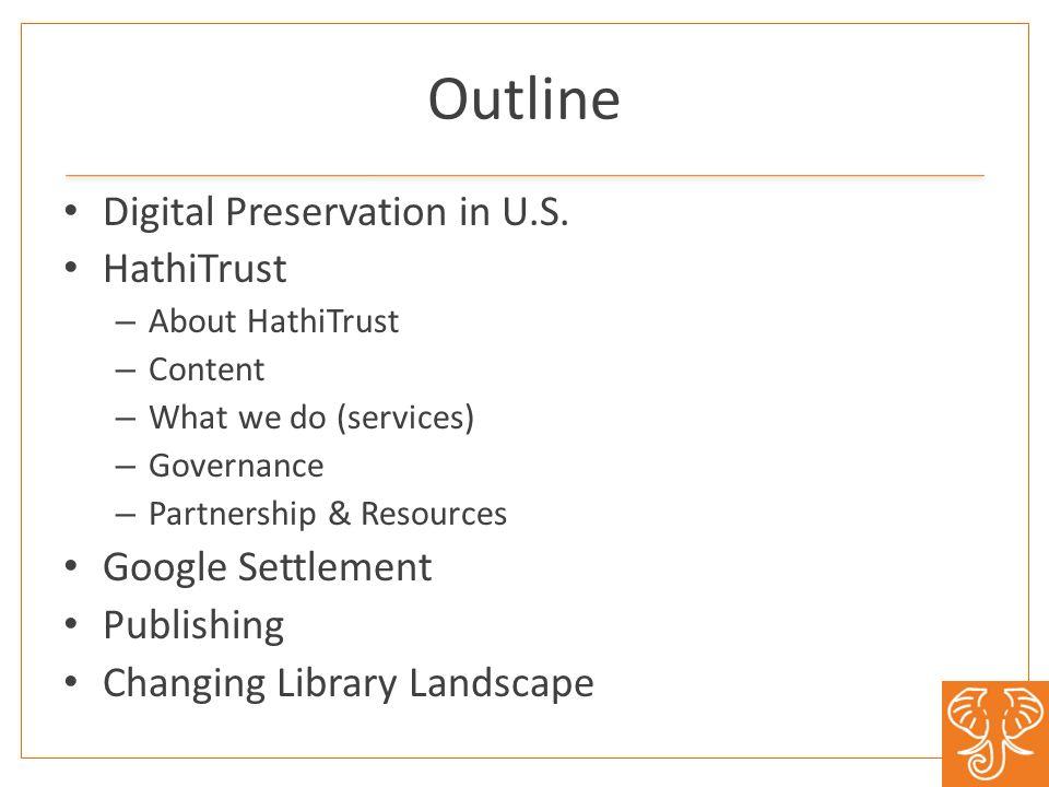Outline Digital Preservation in U.S. HathiTrust – About HathiTrust – Content – What we do (services) – Governance – Partnership & Resources Google Set
