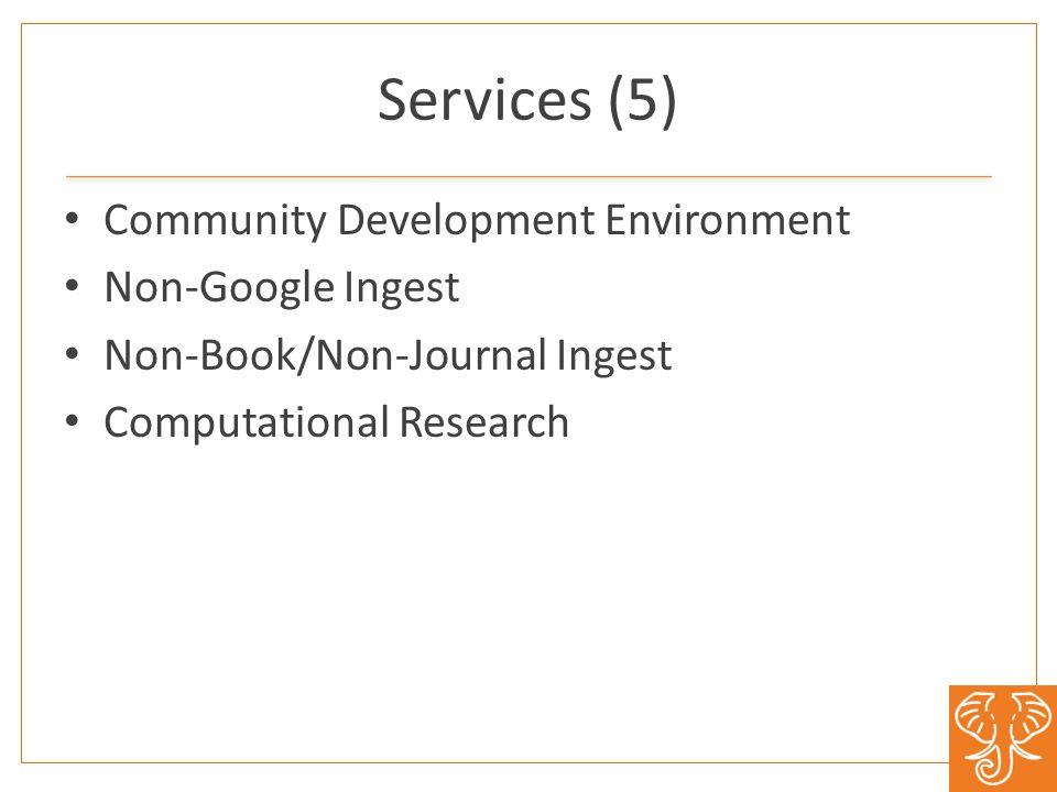Services (5) Community Development Environment Non-Google Ingest Non-Book/Non-Journal Ingest Computational Research