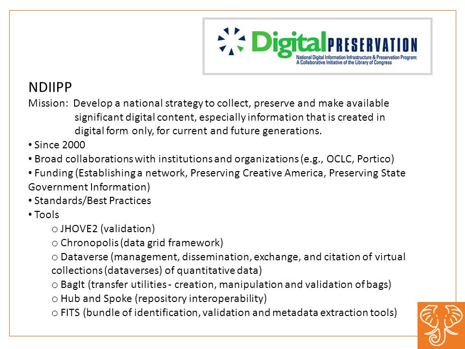 NDIIPP Mission: Develop a national strategy to collect, preserve and make available significant digital content, especially information that is created in digital form only, for current and future generations.