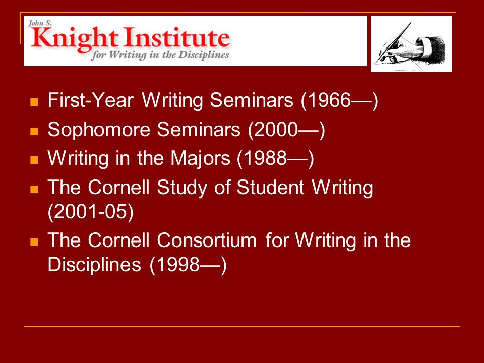 First-Year Writing Seminars 150 courses per semester 30 participating departments in the humanities and social sciences 3,000 first-year students 17 students per course 2-course requirement (only courses required of all Cornell students) 30 pages per student per semester, including 6 original drafts and at least 3 formal revisions 1/3 faculty-taught; course leaders 2/3 graduate student taught; TW 700 required