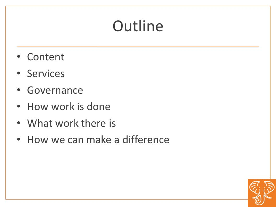 Outline Content Services Governance How work is done What work there is How we can make a difference