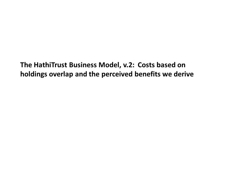 The HathiTrust Business Model, v.2: Costs based on holdings overlap and the perceived benefits we derive