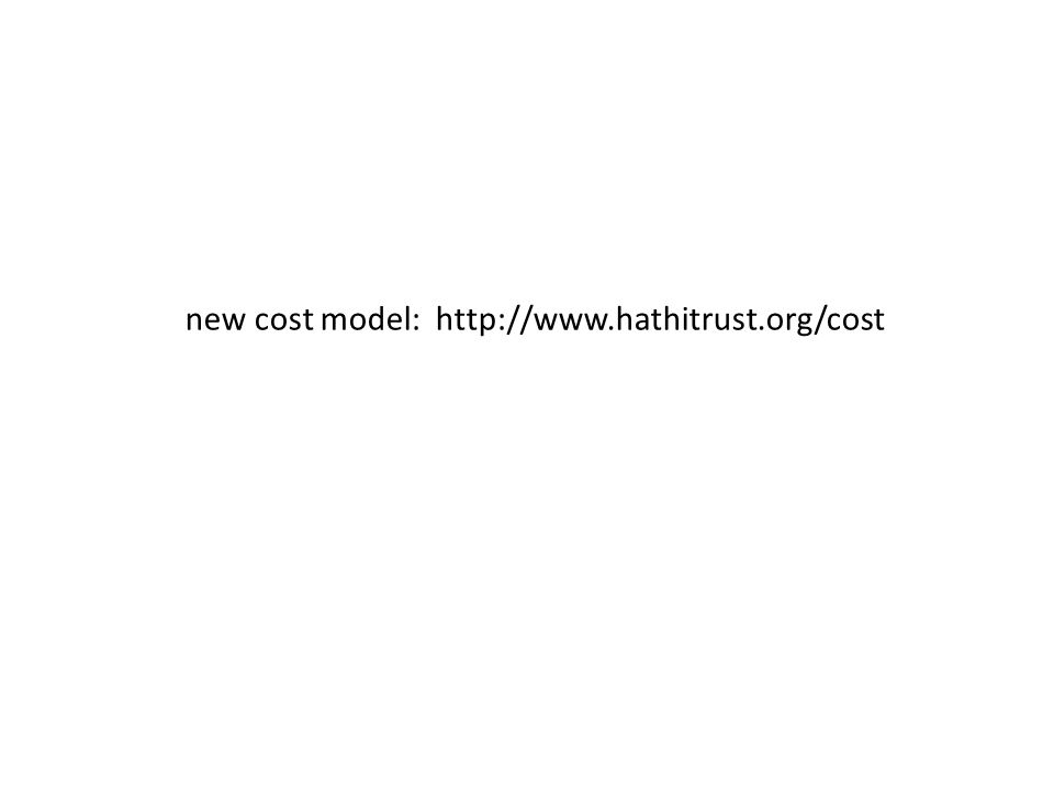 new cost model: http://www.hathitrust.org/cost
