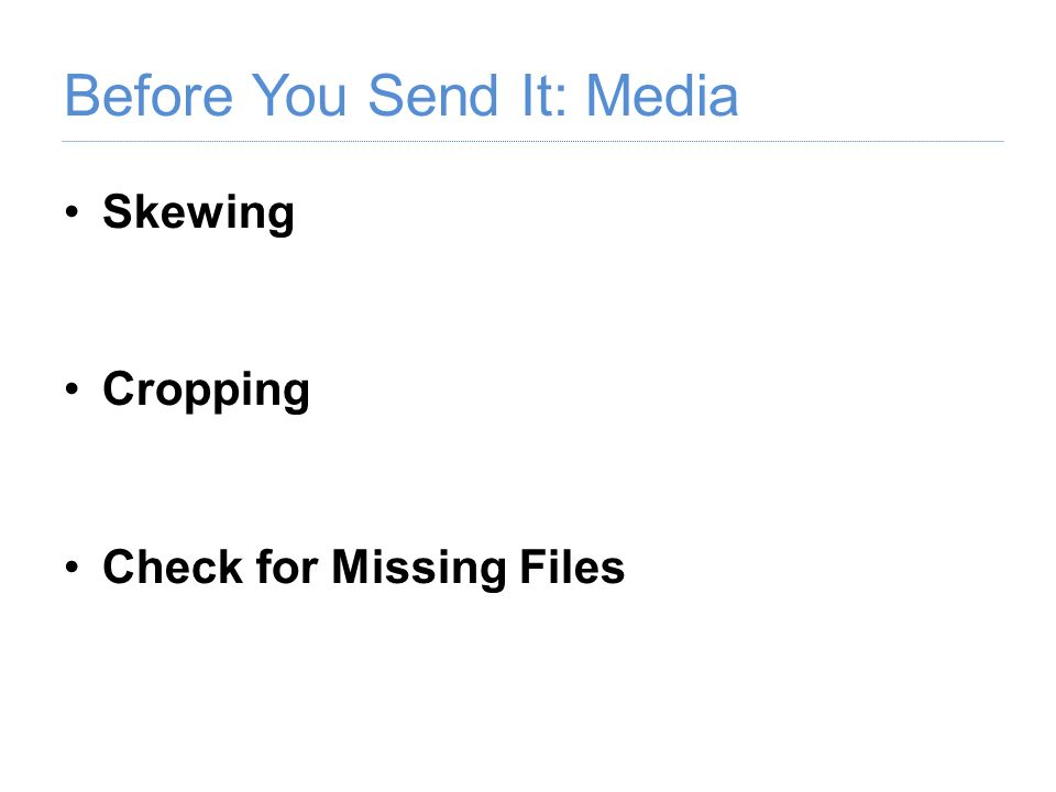 Before You Send It: Media Skewing Cropping Check for Missing Files