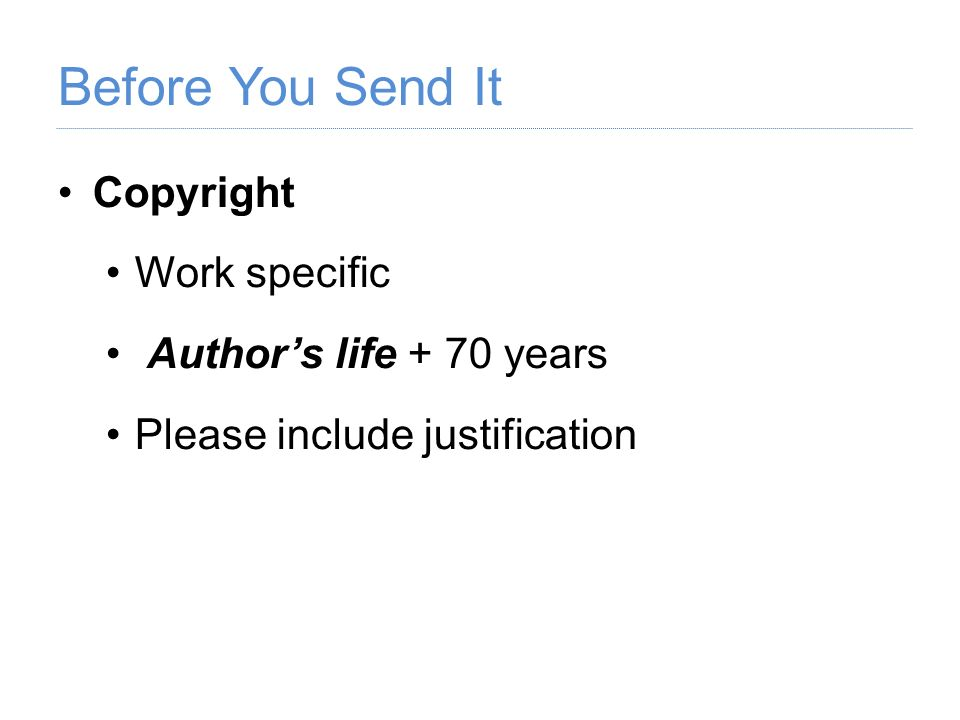Before You Send It Copyright Work specific Authors life + 70 years Please include justification