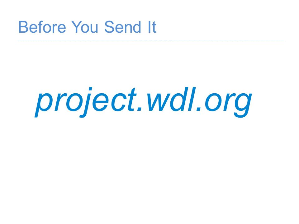project.wdl.org Before You Send It