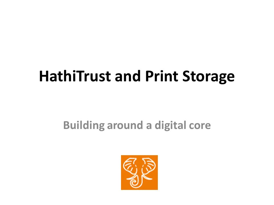 HathiTrust and Print Storage Building around a digital core