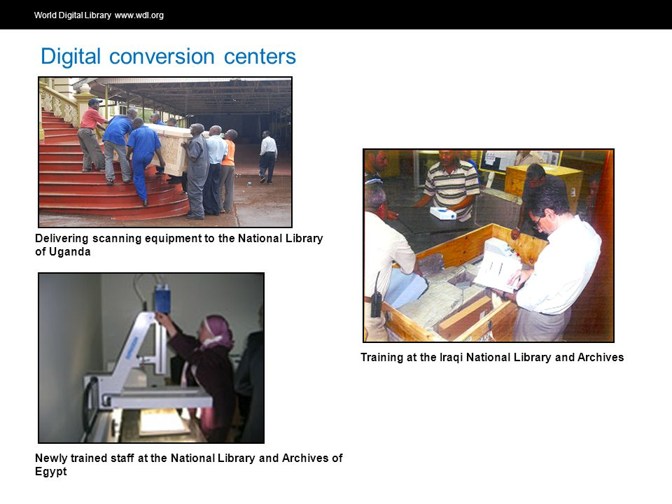 World Digital Library   OSI | WEB SERVICES Digital conversion centers Delivering scanning equipment to the National Library of Uganda Newly trained staff at the National Library and Archives of Egypt Training at the Iraqi National Library and Archives