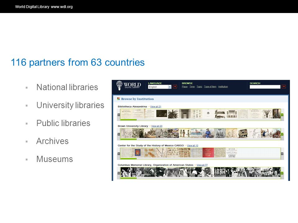 World Digital Library   OSI | WEB SERVICES 116 partners from 63 countries National libraries University libraries Public libraries Archives Museums