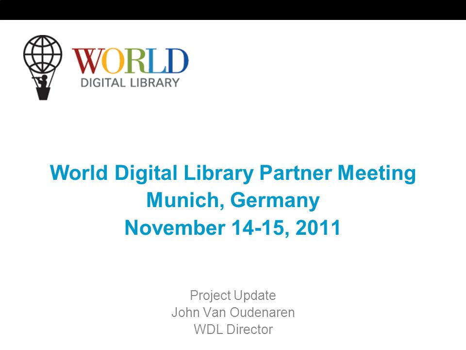 WDL Business Plan World Digital Library www.wdl.org Accomplishments to Date Medium-Term Priorities Longer Term Priorities Resources