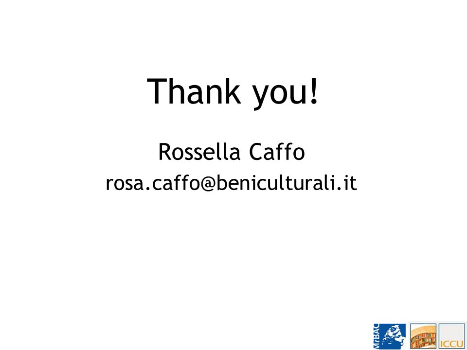 Thank you! Rossella Caffo rosa.caffo@beniculturali.it