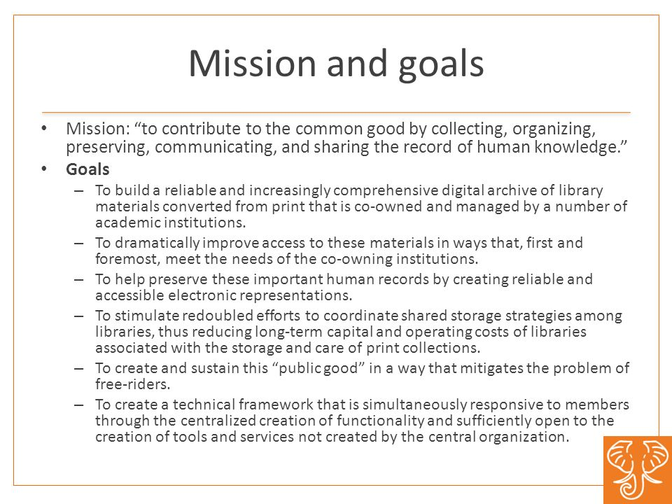Mission and goals Mission: to contribute to the common good by collecting, organizing, preserving, communicating, and sharing the record of human knowledge.