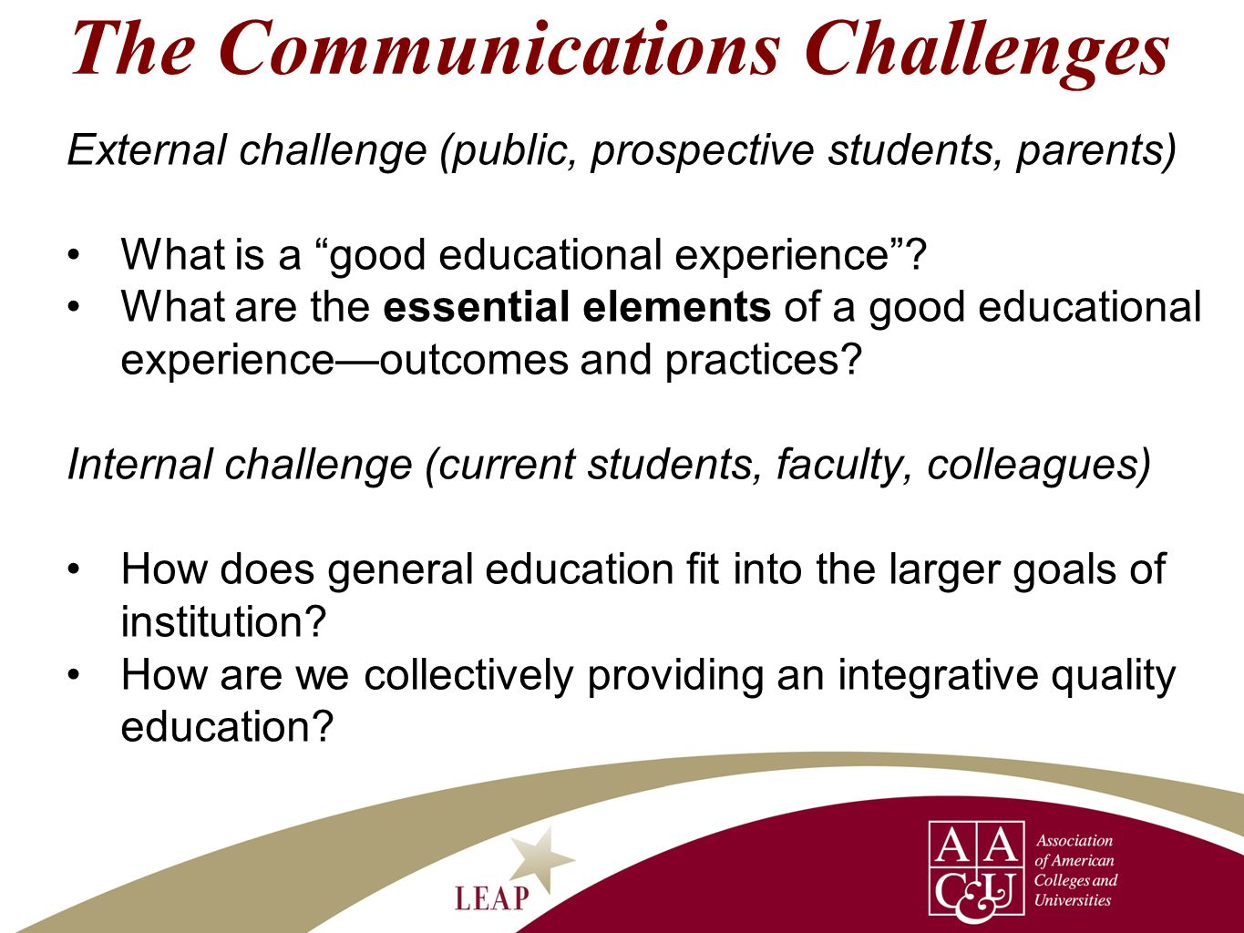 The Communications Challenges External challenge (public, prospective students, parents) What is a good educational experience? What are the essential