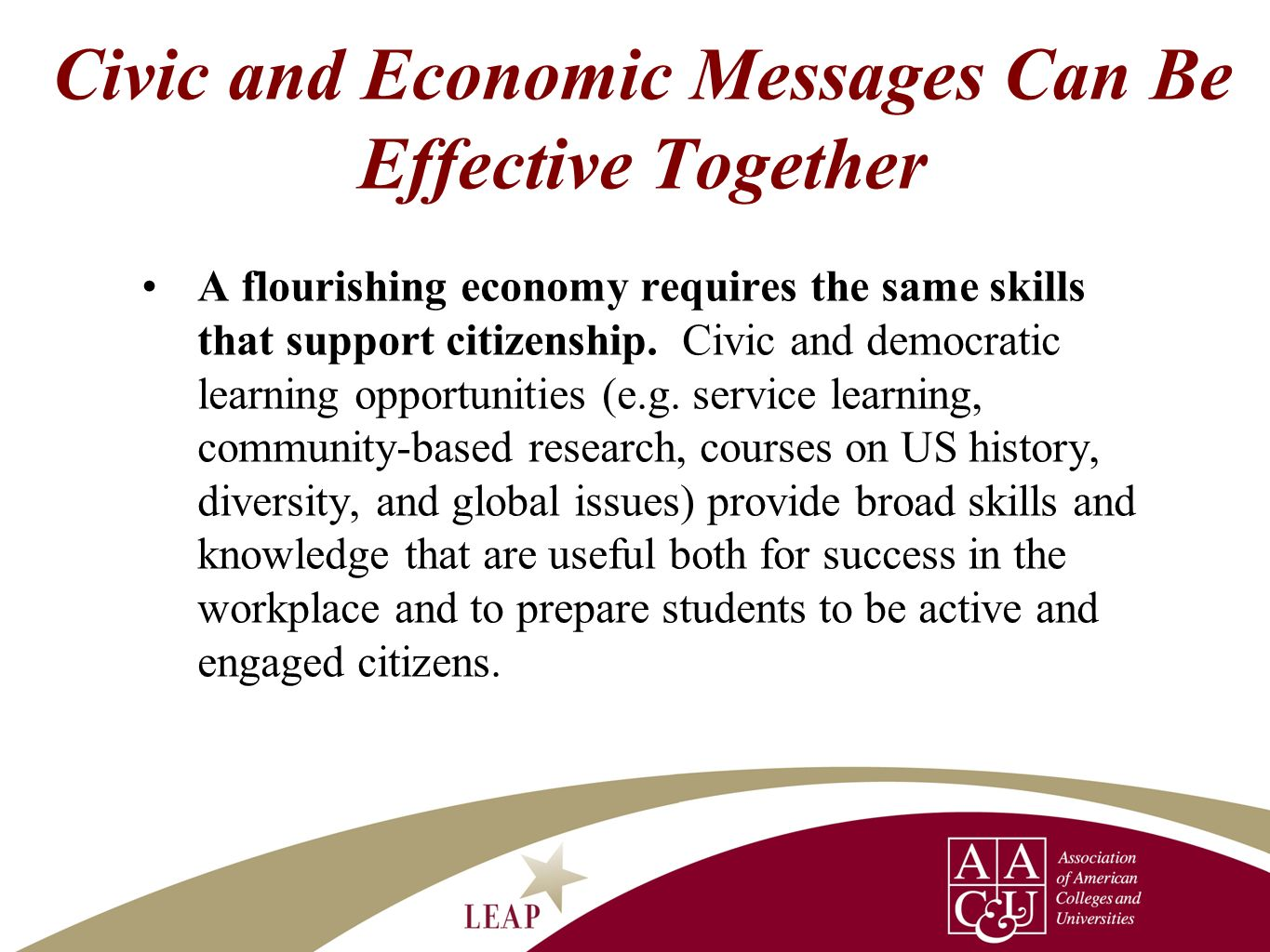 Civic and Economic Messages Can Be Effective Together A flourishing economy requires the same skills that support citizenship. Civic and democratic le