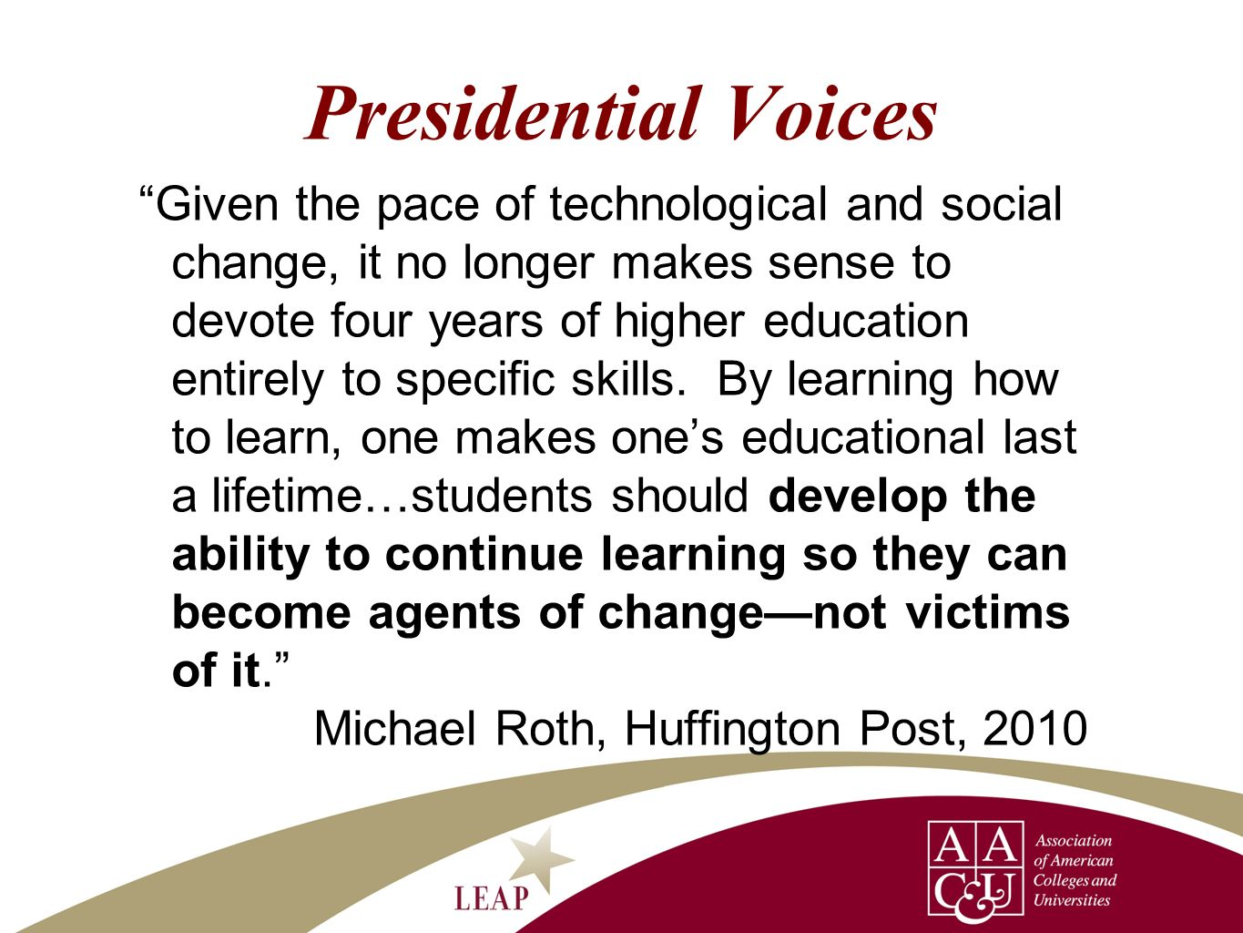 Presidential Voices Given the pace of technological and social change, it no longer makes sense to devote four years of higher education entirely to s