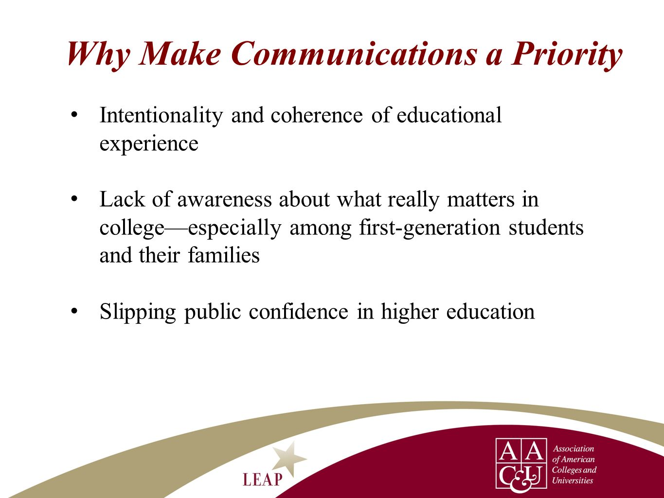 Why Make Communications a Priority Intentionality and coherence of educational experience Lack of awareness about what really matters in collegeespeci