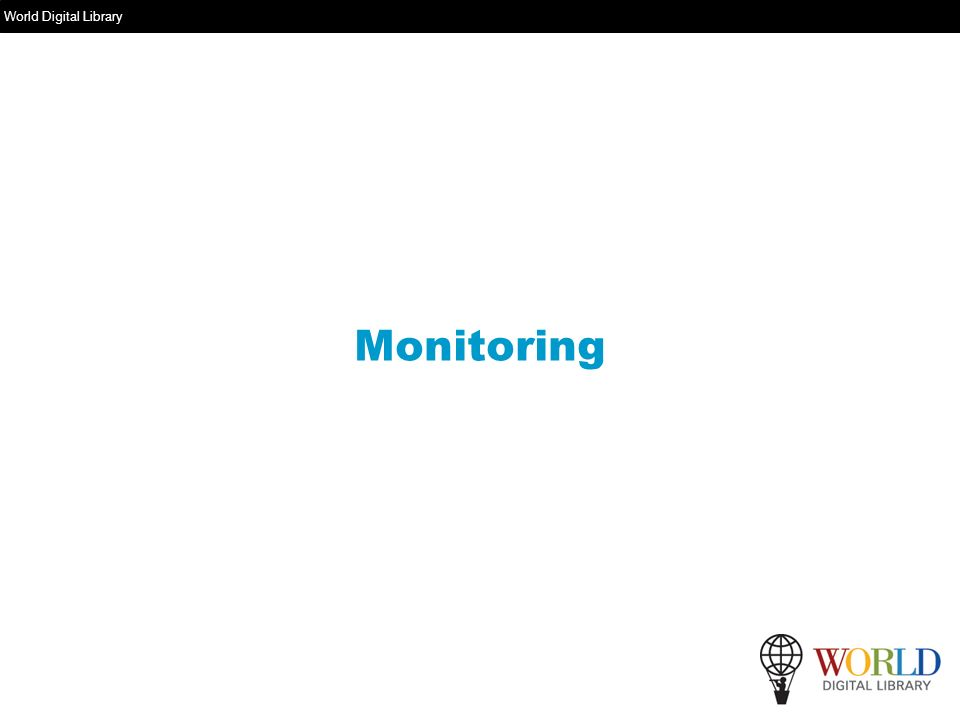 World Digital Library www.wdl.org Monitoring