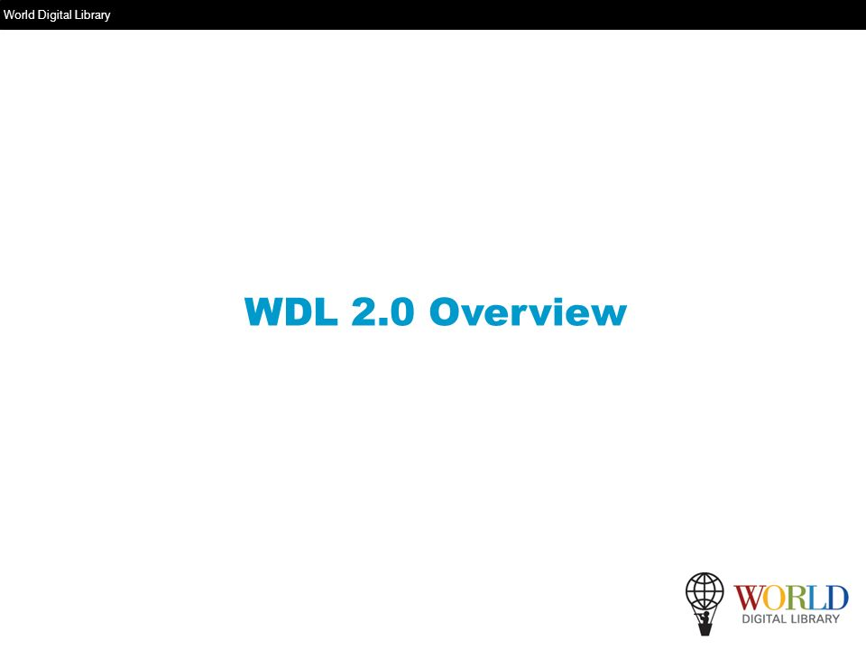 World Digital Library www.wdl.org WDL 2.0 Overview