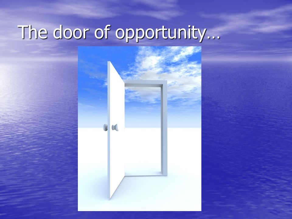 The door of opportunity…