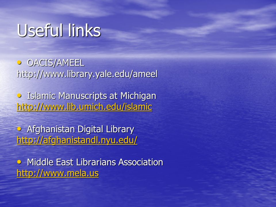 Useful links OACIS/AMEEL OACIS/AMEELhttp://  Islamic Manuscripts at Michigan Islamic Manuscripts at Michigan   Afghanistan Digital Library Afghanistan Digital Library   Middle East Librarians Association Middle East Librarians Association