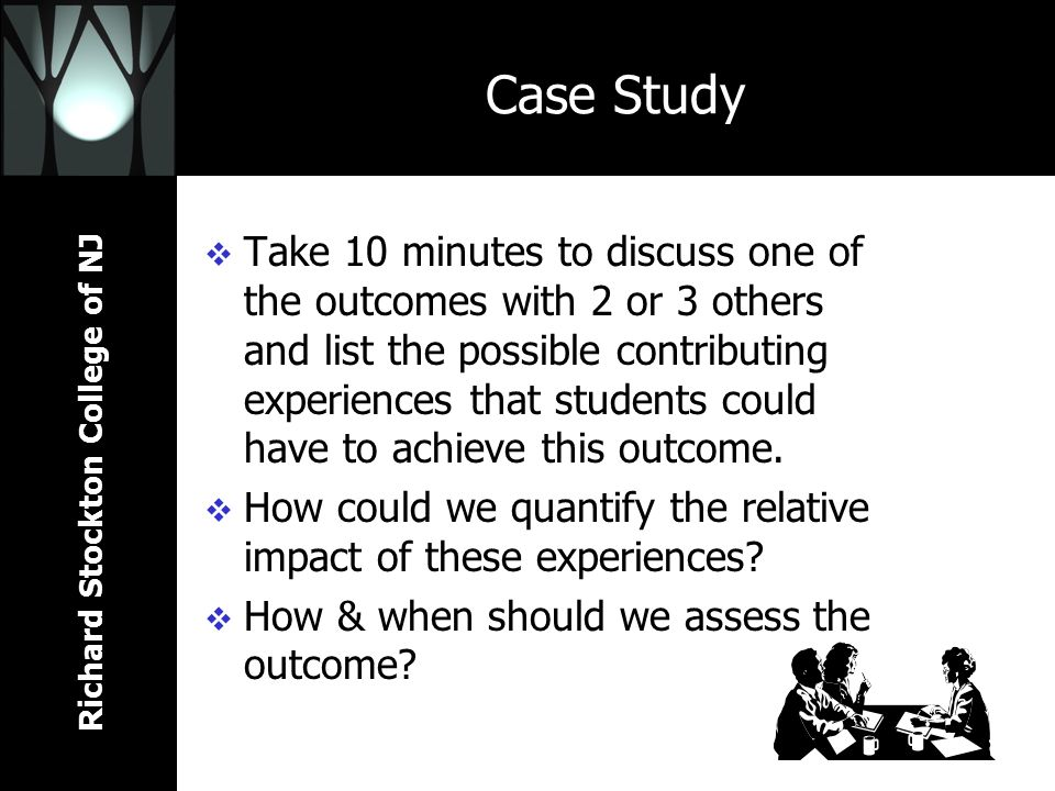 Richard Stockton College of NJ Case Study Take 10 minutes to discuss one of the outcomes with 2 or 3 others and list the possible contributing experiences that students could have to achieve this outcome.