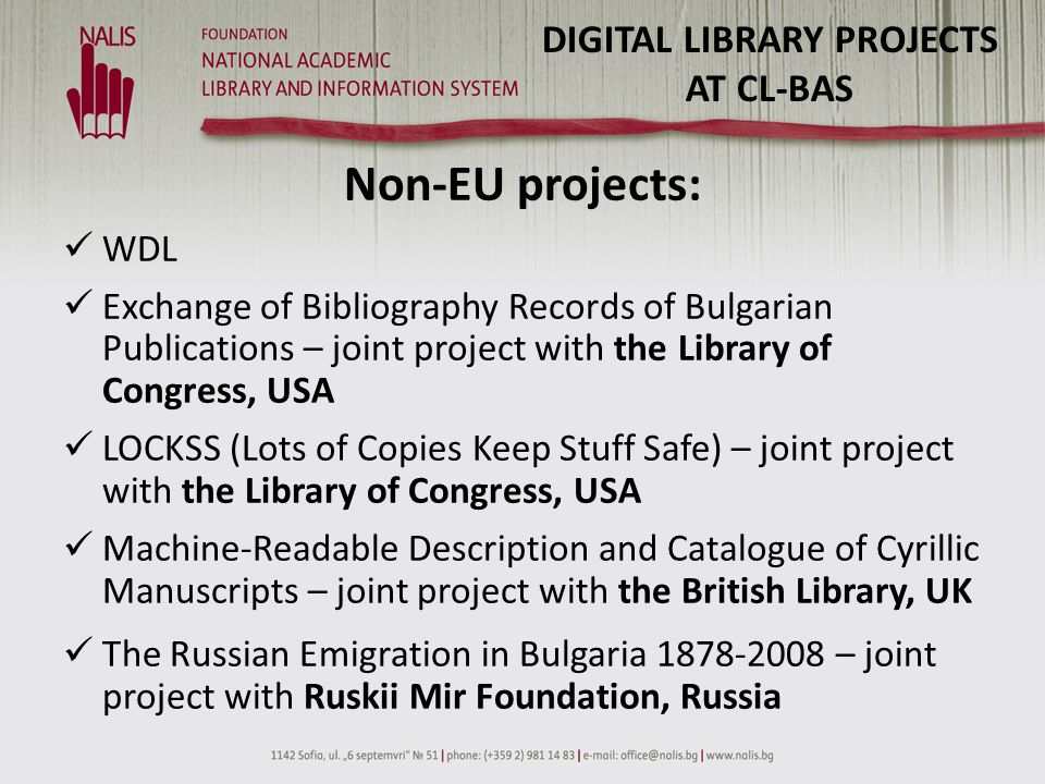 DIGITAL LIBRARY PROJECTS AT CL-BAS Non-EU projects: WDL Exchange of Bibliography Records of Bulgarian Publications – joint project with the Library of