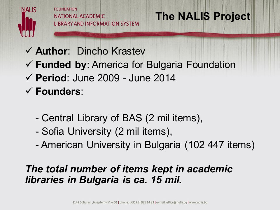 Author: Dincho Krastev Funded by: America for Bulgaria Foundation Period: June 2009 - June 2014 Founders: - Central Library of BAS (2 mil items), - So