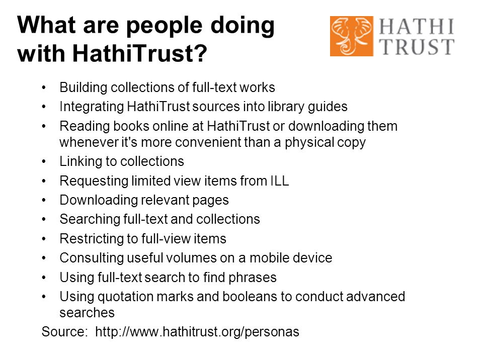 What are people doing with HathiTrust? Building collections of full-text works Integrating HathiTrust sources into library guides Reading books online