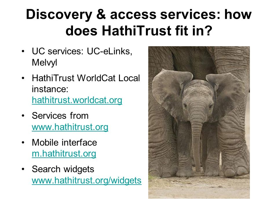 Discovery & access services: how does HathiTrust fit in? UC services: UC-eLinks, Melvyl HathiTrust WorldCat Local instance: hathitrust.worldcat.org ha