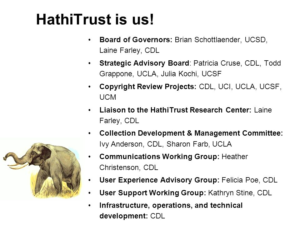 HathiTrust is us! Board of Governors: Brian Schottlaender, UCSD, Laine Farley, CDL Strategic Advisory Board: Patricia Cruse, CDL, Todd Grappone, UCLA,