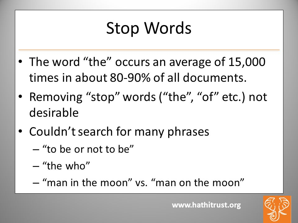 www.hathitrust.org Stop Words The word the occurs an average of 15,000 times in about 80-90% of all documents.
