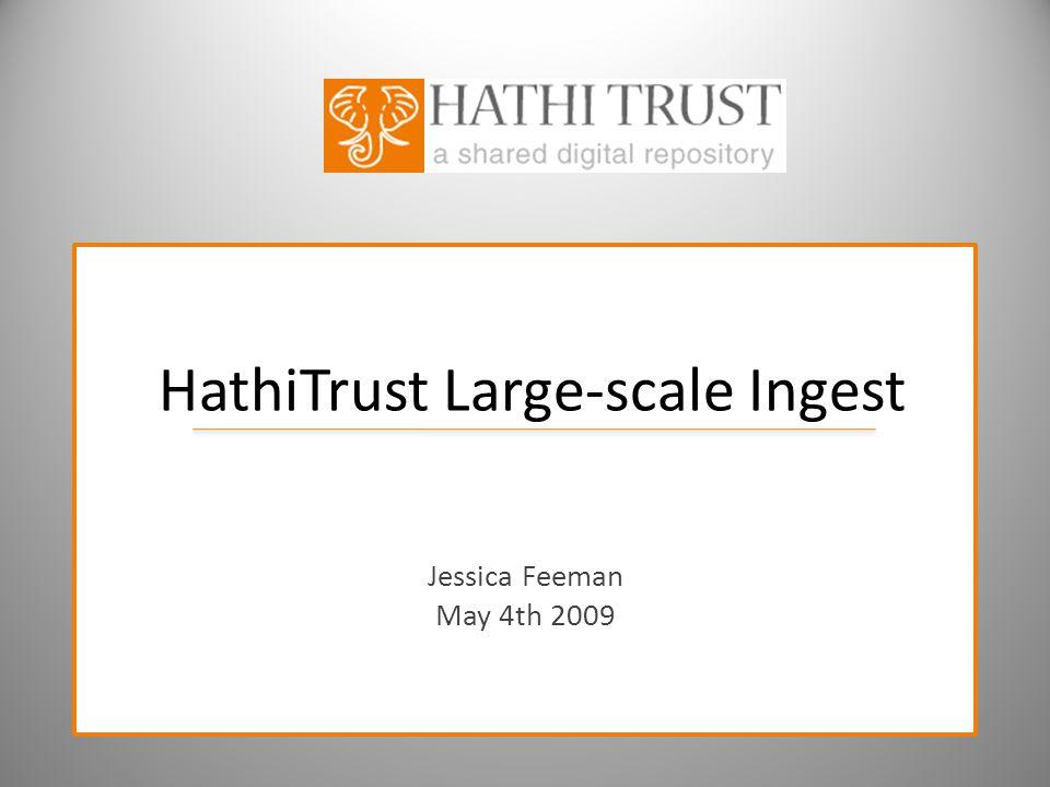 HathiTrust Large-scale Ingest Jessica Feeman May 4th 2009