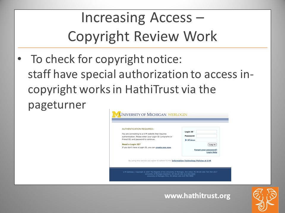 www.hathitrust.org Increasing Access – Copyright Review Work To check for copyright notice: staff have special authorization to access in- copyright works in HathiTrust via the pageturner