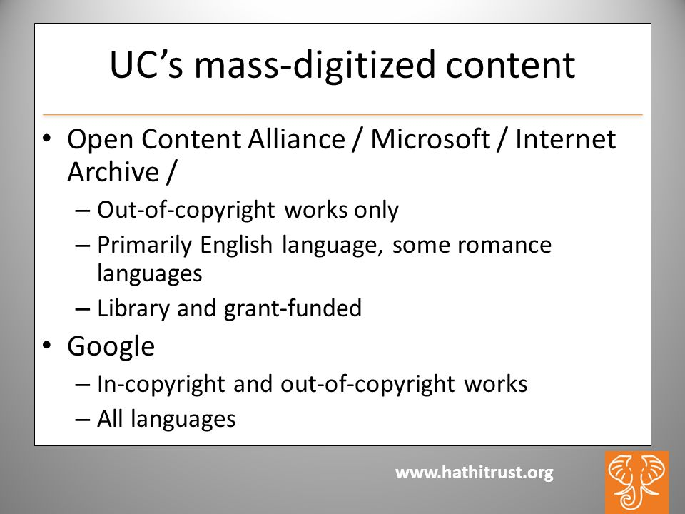 www.hathitrust.org UCs mass-digitized content Open Content Alliance / Microsoft / Internet Archive / – Out-of-copyright works only – Primarily English language, some romance languages – Library and grant-funded Google – In-copyright and out-of-copyright works – All languages