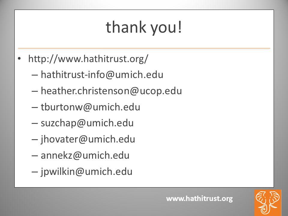 www.hathitrust.org thank you! http://www.hathitrust.org/ – hathitrust-info@umich.edu – heather.christenson@ucop.edu – tburtonw@umich.edu – suzchap@umi