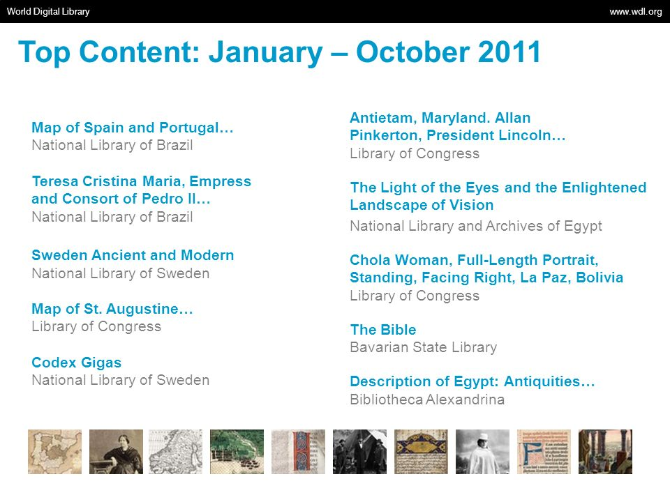 World Digital Library   Top Content: January – October 2011 Map of Spain and Portugal… National Library of Brazil Teresa Cristina Maria, Empress and Consort of Pedro II… National Library of Brazil Sweden Ancient and Modern National Library of Sweden Map of St.