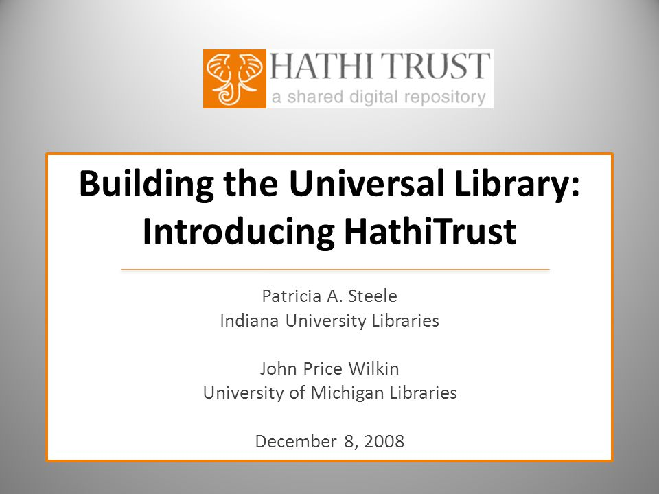 Building the Universal Library: Introducing HathiTrust Patricia A.