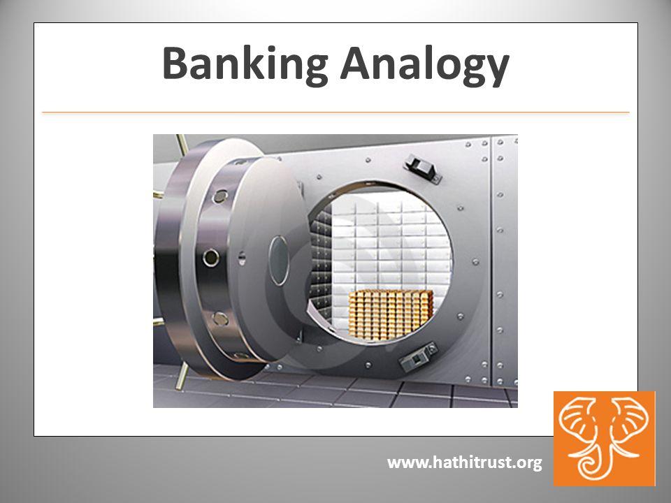 www.hathitrust.org Banking Analogy