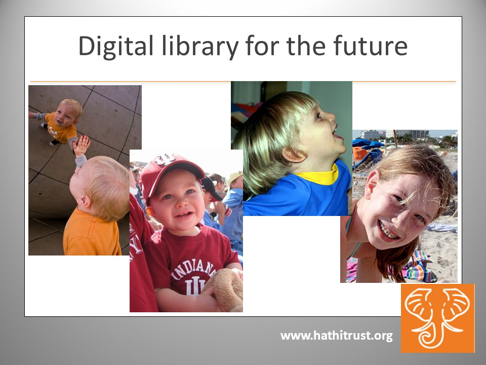 www.hathitrust.org Digital library for the future
