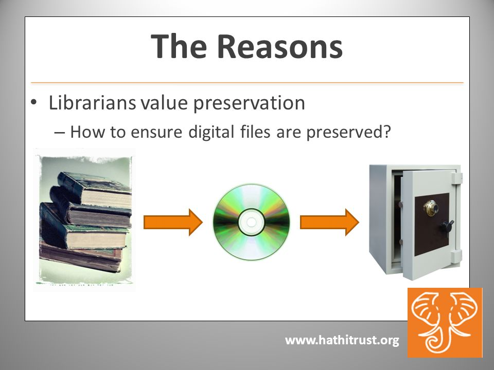 www.hathitrust.org Librarians value preservation – How to ensure digital files are preserved.