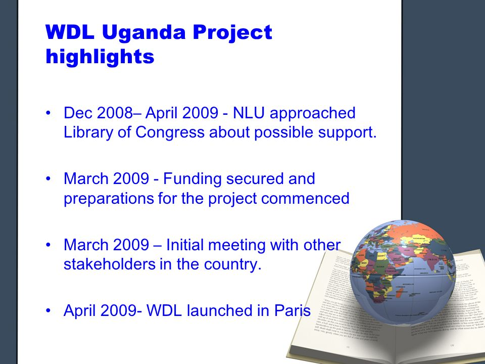 WDL Uganda Project highlights Dec 2008– April NLU approached Library of Congress about possible support.