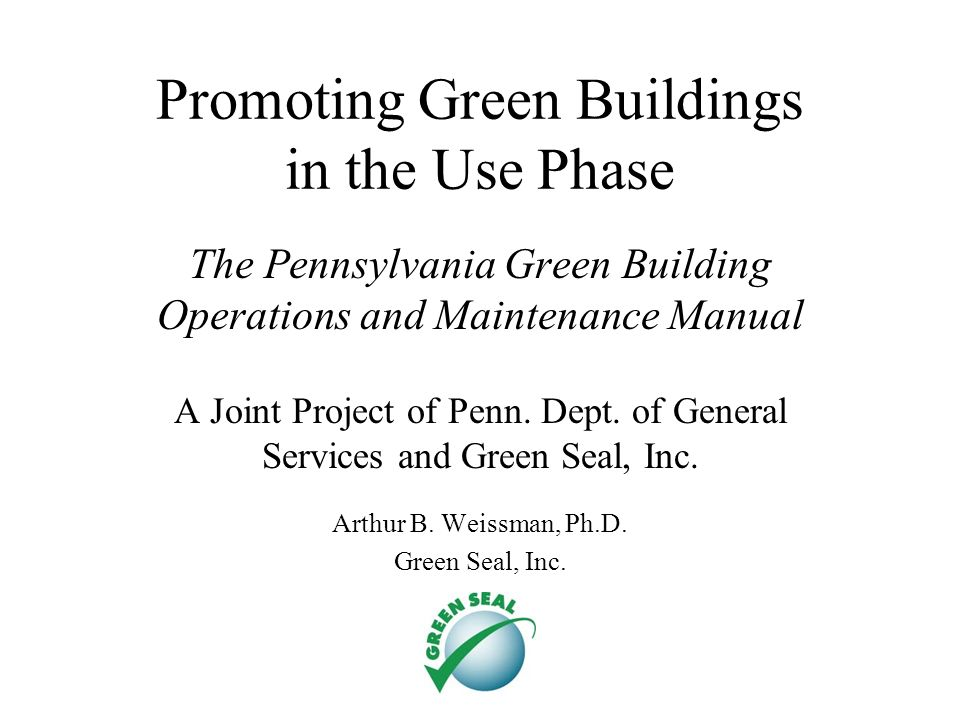 Promoting Green Buildings in the Use Phase The Pennsylvania Green Building Operations and Maintenance Manual A Joint Project of Penn.